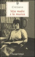Mia madre e la musica - Cvetaeva Marina