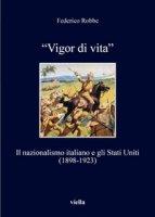 «Vigor di vita». Il nazionalismo italiano e gli Stati Uniti (1898-1923) - Robbe Federico