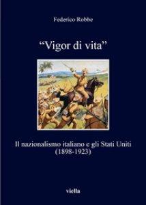 Copertina di '«Vigor di vita». Il nazionalismo italiano e gli Stati Uniti (1898-1923)'