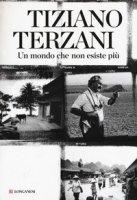 Un mondo che non esiste più - Terzani Tiziano