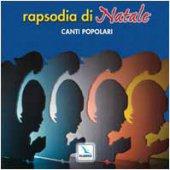 Rapsodia di Natale. Cd audio con libretto. Canti popolari - Autori vari
