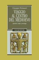 Viaggio al centro del Medioevo - Giuseppe Fornasari