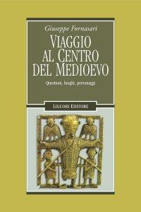 Copertina di 'Viaggio al centro del Medioevo'