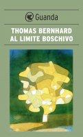 Al limite boschivo - Thomas Bernhard