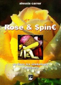 Copertina di 'Rose e Spine. Un fiore tra simbologia e business. Con DVD'