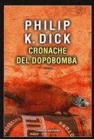 Cronache del dopobomba - Dick Philip K.