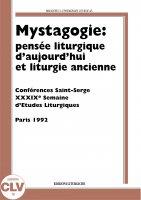 Mystagogie: pensée liturgique d'aujourd'hui et liturgie ancienne. Semaine d'études liturgiques (1992)