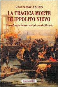 Copertina di 'La tragica morte di Ippolito Nievo. Il naufragio doloso del piroscafo «Ercole»'