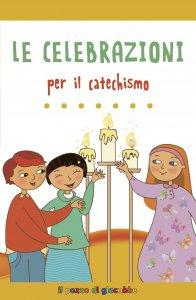 Copertina di 'Le celebrazioni per il catechismo'