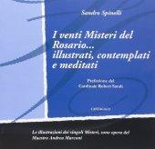 I venti Misteri del Rosario... - Spinelli Sandro, Andrea Marconi - Prefazione del Card. Robert Sarah