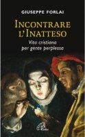 Incontrare l'inatteso - Giuseppe Forlai