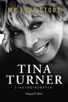 My love story. L'autobiografia - Turner Tina, Davis Deborah, Wichmann Dominik