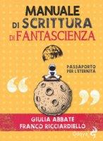 Manuale di scrittura di fantascienza. Passaporto per l'eternità - Abbate Giulia, Ricciardiello Franco