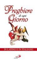 Preghiere di ogni giorno. Testo latino e italiano - AA.VV.