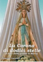 La corona di dodici stelle (i doni della grazia di Maria) - Pasquale Lucarelli