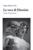 La voce di Dioniso. Vanni, il Fornarino - Vian Diego Adriano