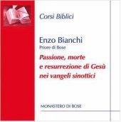 Passione, morte e resurrezione di Gesù nei vangeli sinottici - Enzo Bianchi