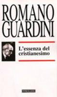 L'essenza del cristianesimo - Guardini Romano
