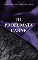Di profumata carne - Lacalamita Cinzia, Damilano Igor