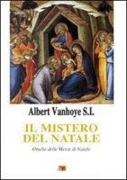 Il mistero del Natale. Omelie delle messe di Natale di Vanhoye Albert su LibreriadelSanto.it