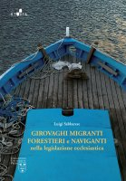 Girovaghi, migranti, forestieri e naviganti nella legislazione ecclesiastica - Luigi Sabbarese