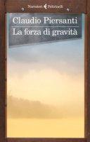 La forza di gravità - Piersanti Claudio