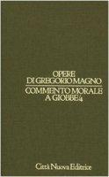 Opere vol. I/4 - Commento morale a Giobbe/4 [XXVIII-XXXV] - Gregorio Magno (san)