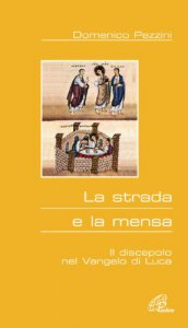 Copertina di 'La strada e la mensa. Il discepolo nel Vangelo di Luca'