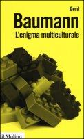 L' enigma multiculturale. Stati, etnie, religioni - Baumann Gerd