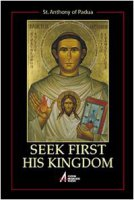 Seek first his kingdom. An anthology of the sermons of the saint - Antonio di Padova (sant')