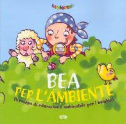 Copertina di 'Bea per l'ambiente. Percorso di educazione ambientale per i bambini'