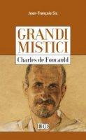 Grandi Mistici - Charles de Foucauld - Jean-Fran�ois Six