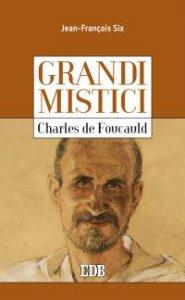 Copertina di 'Grandi Mistici - Charles de Foucauld'