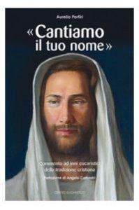 Copertina di '«Cantiamo il tuo nome». Commento ad inni eucaristici della tradizione cristiana'