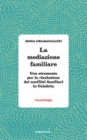 La mediazione familiare. Uno strumento per la risoluzione dei conflitti familiari in Calabria - Chiaravalloti Sonia