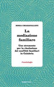 Copertina di 'La mediazione familiare. Uno strumento per la risoluzione dei conflitti familiari in Calabria'