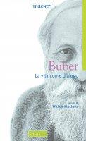 La vita come dialogo - Buber Martin
