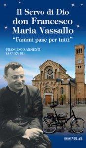 Copertina di 'Il servo di Dio don Francesco Maria Vassallo. «Fammi pane per tutti»'