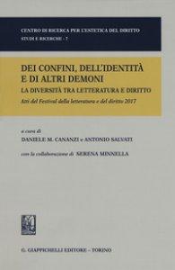 Copertina di 'Dei confini dell'identità e di altri demoni. La diversità tra letteratura e diritto. Festival della letteratura e del diritto. IV edizione 2017'