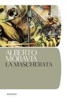 La mascherata - Moravia Alberto