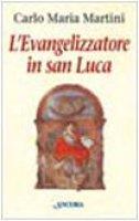 L'evangelizzatore in san Luca - Martini Carlo M.