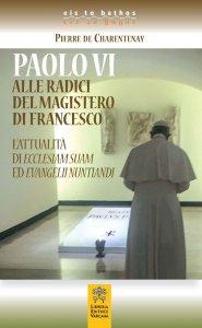 Copertina di 'Paolo VI alle radici del magistero di Francesco'