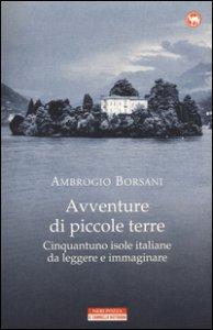 Copertina di 'Avventure di piccole terre. Cinquantuno isole italiane da leggere e immaginare'