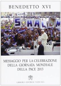 Copertina di 'Messaggio per la celebrazione della Giornata mondiale della pace 2013'
