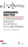 Il postmoderno spiegato ai cattolici e ai loro parroci - Armando Matteo