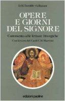 Opere e giorni del Signore. Commento alle letture liturgiche festive - Turoldo David M., Ravasi Gianfranco