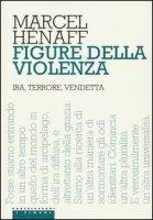 Figure della violenza. Ira, terrore, vendetta - Hénaff Marcel