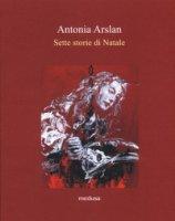 Sette storie di Natale - Arslan Antonia