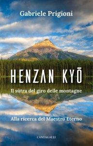 Copertina di 'Henzan Kyo. Il sutra del giro delle montagne. Alla ricerca del Maestro Eterno'