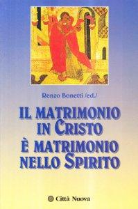 Copertina di 'Il matrimonio in Cristo è matrimonio nello Spirito'